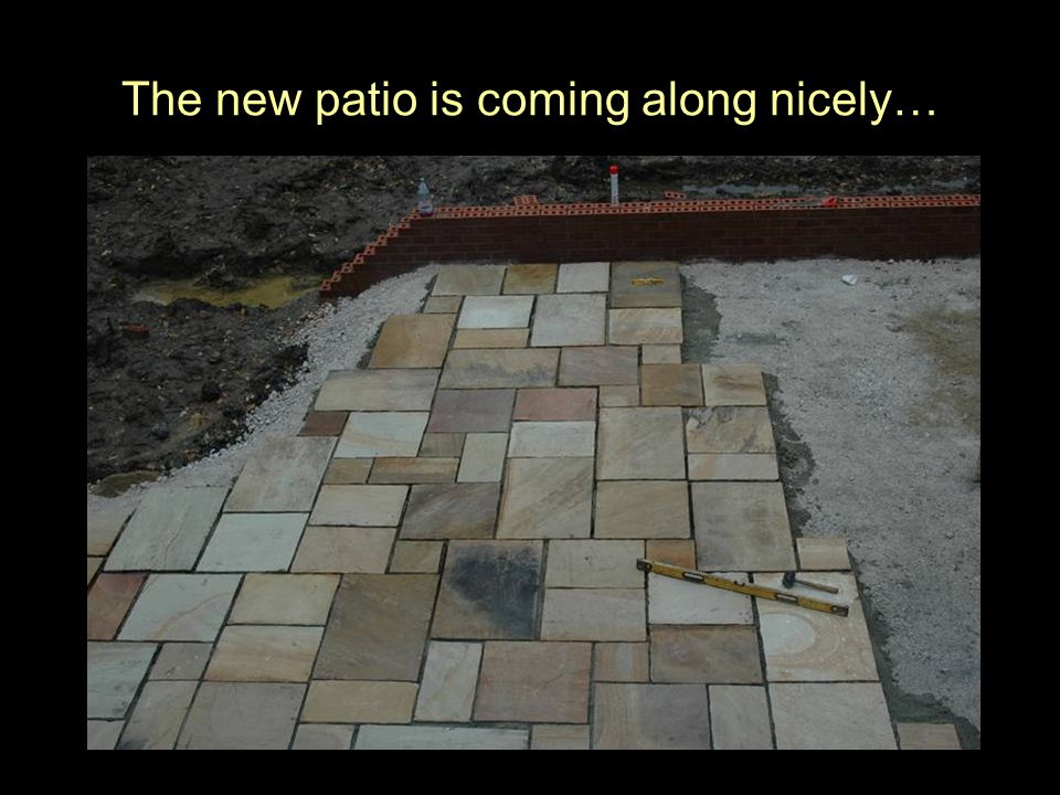 The new patio is coming along nicely…