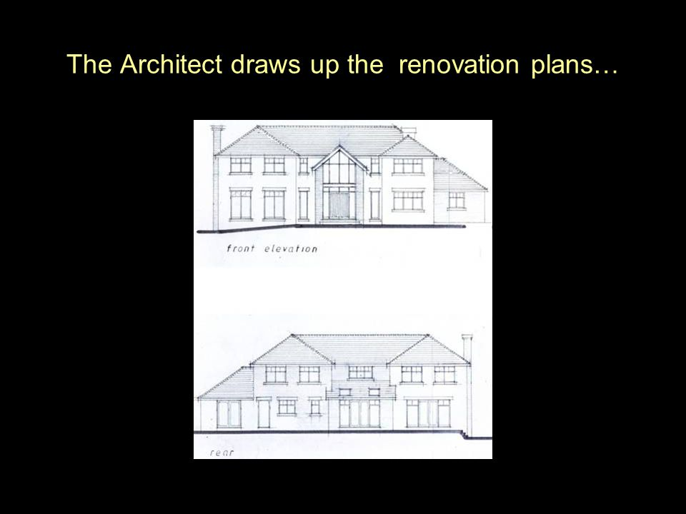 The Architect draws up the renovation plans…