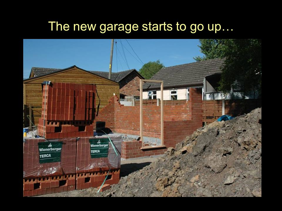 The garage is nearly finished…