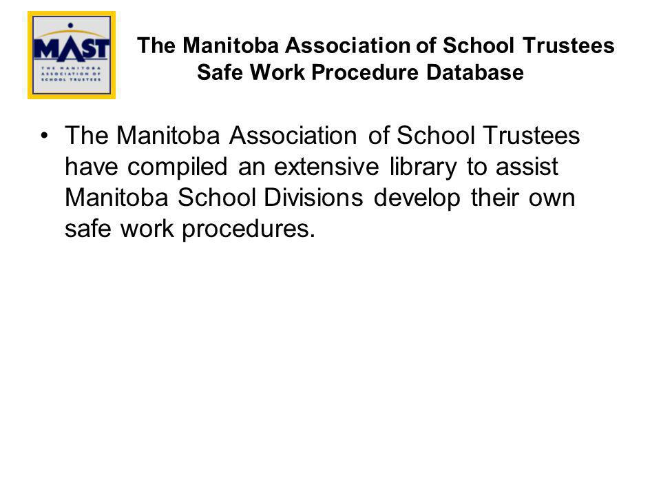 The Manitoba Association of School Trustees Safe Work Procedure Database The Manitoba Association of School Trustees have compiled an extensive library to assist Manitoba School Divisions develop their own safe work procedures.