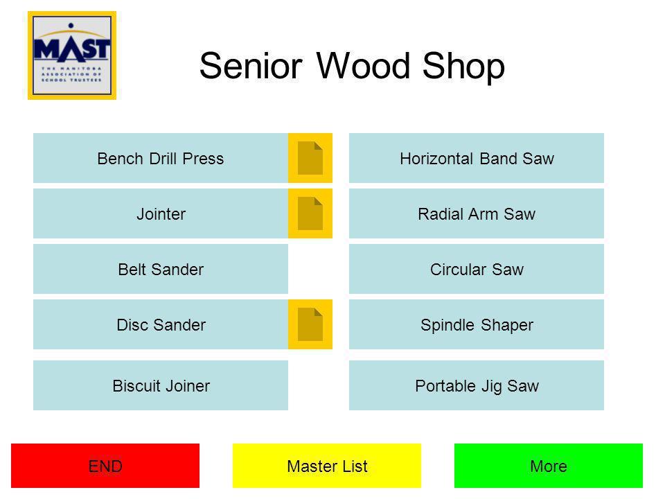 Senior Wood Shop Bench Drill Press Jointer Horizontal Band Saw Belt SanderCircular Saw Spindle ShaperDisc Sander Master ListENDMore Biscuit JoinerPortable Jig Saw Radial Arm Saw