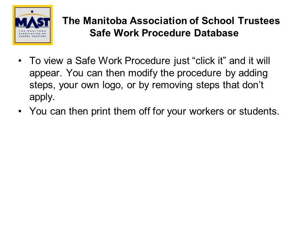 The Manitoba Association of School Trustees Safe Work Procedure Database To view a Safe Work Procedure just click it and it will appear.