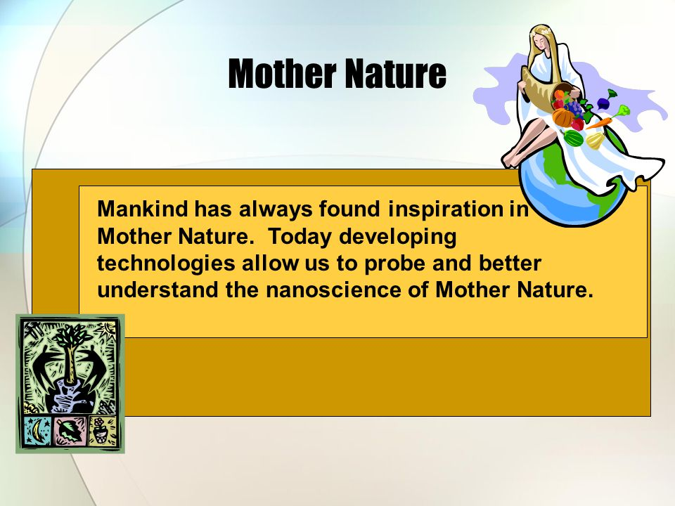Mother Nature Mankind has always found inspiration in Mother Nature.