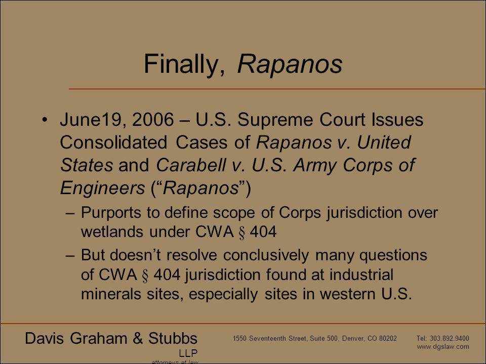 Davis Graham & Stubbs LLP attorneys at law 1550 Seventeenth Street, Suite 500, Denver, CO 80202 Tel: 303.892.9400 www.dgslaw.com Finally, Rapanos June19, 2006 – U.S.