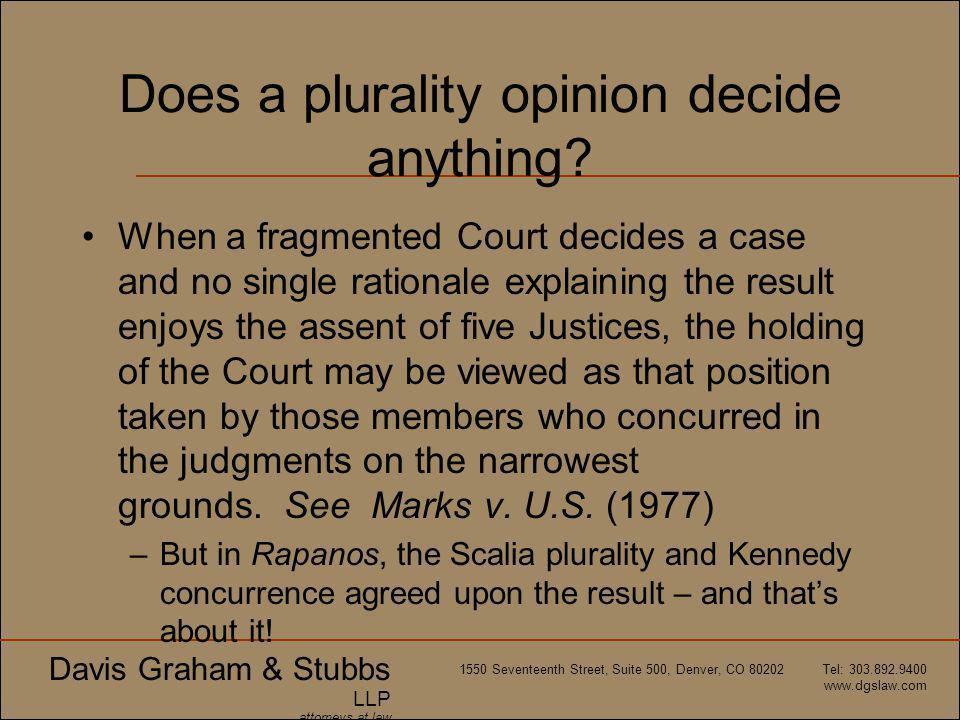 Davis Graham & Stubbs LLP attorneys at law 1550 Seventeenth Street, Suite 500, Denver, CO 80202 Tel: 303.892.9400 www.dgslaw.com Does a plurality opinion decide anything.