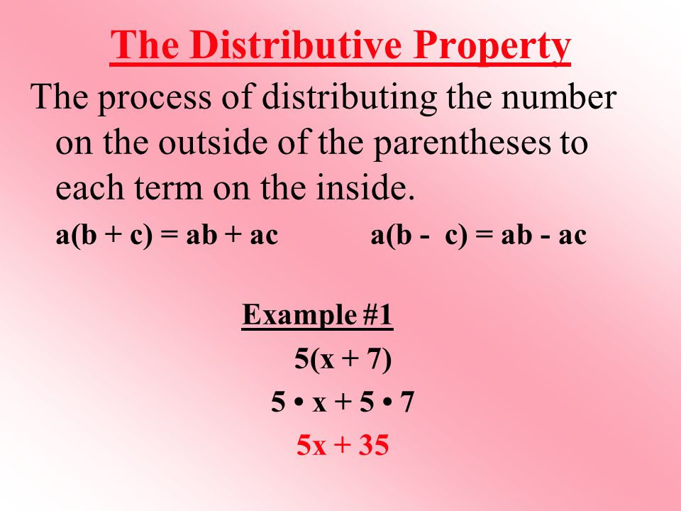The Distributive Property The process of distributing the number on the outside of the parentheses to each term on the inside.