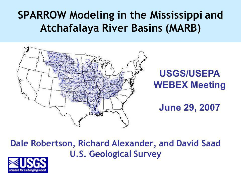 SPARROW Modeling in the Mississippi and Atchafalaya River Basins (MARB) Dale Robertson, Richard Alexander, and David Saad U.S. Geological Survey USGS/
