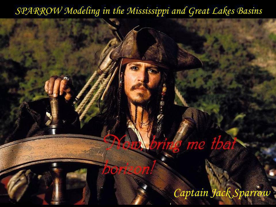 SPARROW Modeling in the Mississippi and Great Lakes Basins Captain Jack Sparrow
