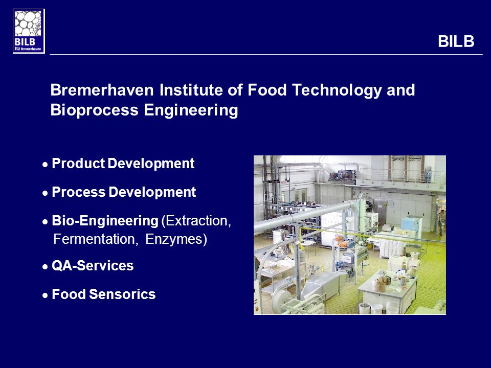 Bremerhaven Institute of Food Technology and Bioprocess Engineering Product Development Process Development Bio-Engineering (Extraction, Fermentation, Enzymes) QA-Services Food Sensorics BILB