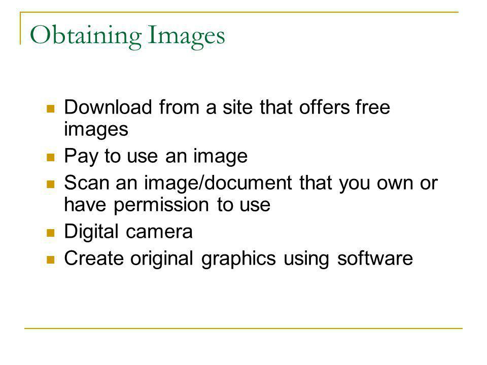 Images Use images that are appropriate and attractive Use sparingly since they effect download time If possible reduce actual size of image to fit page