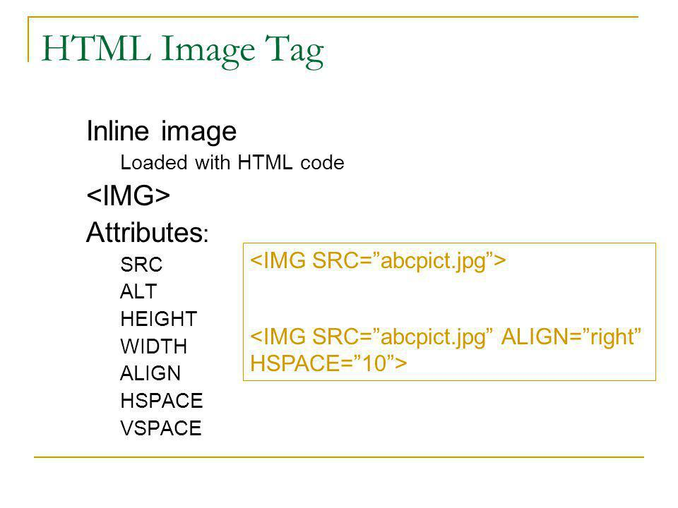 Image File Formats Acceptable image formats vary by browser Generally acceptable formats are GIF Graphics Interchange Format Use for graphics JPG (aka JPEG) Joint Photographic Experts Group Use for photographs PNG Portable Network Graphics Expected to replace GIF