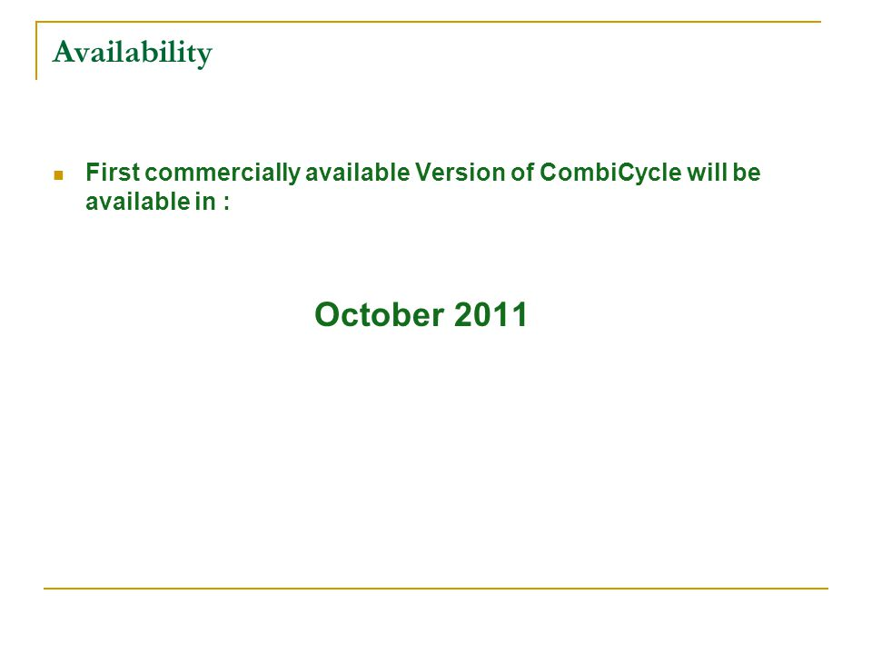 Availability First commercially available Version of CombiCycle will be available in : October 2011