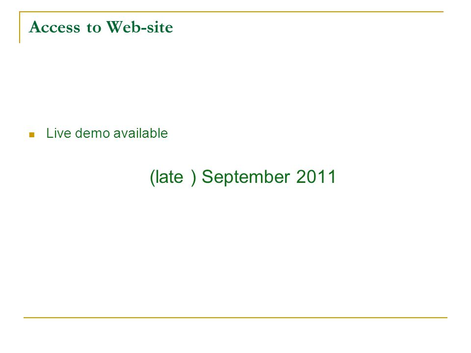 Access to Web-site Live demo available (late ) September 2011