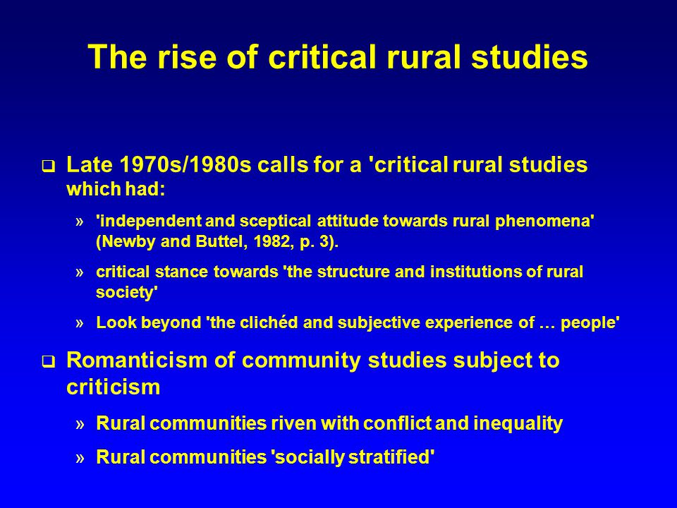 Summary Critical perspective criticised community and demographic studies for neglect of class Countryside becoming a middle class territory In terms of its population and/or control and construction Service class colonisation and rural restructuring Problems with class/service class analysis