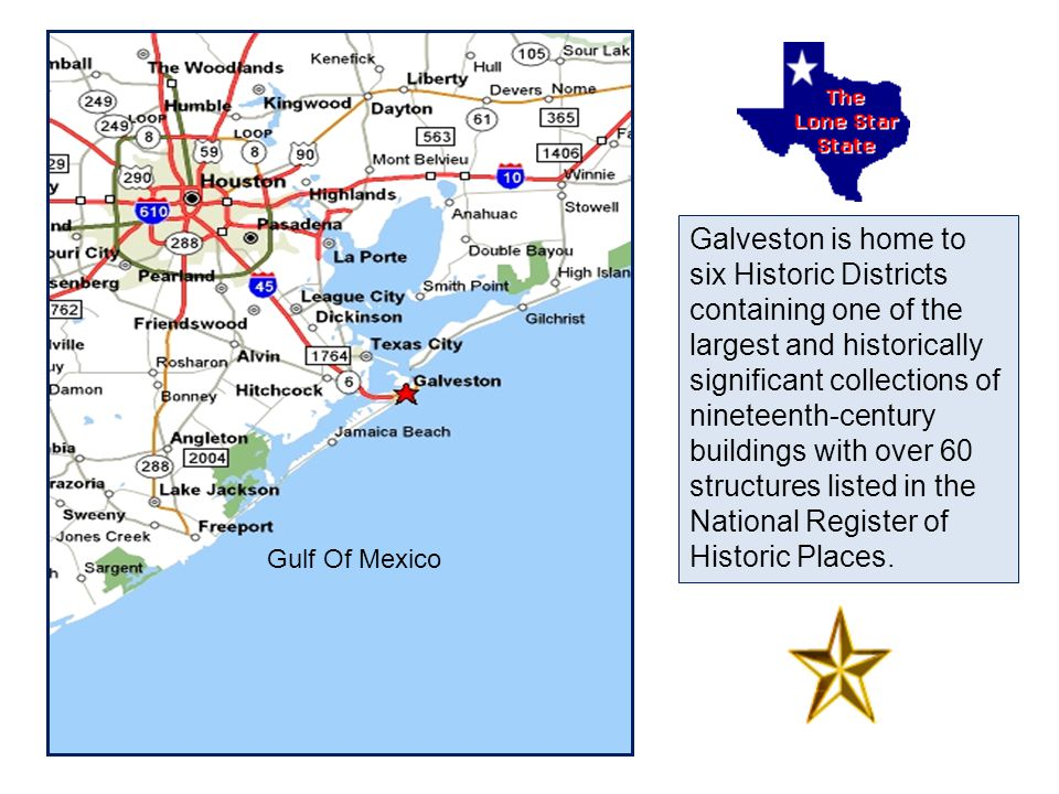 Gulf Of Mexico Galveston is home to six Historic Districts containing one of the largest and historically significant collections of nineteenth-century buildings with over 60 structures listed in the National Register of Historic Places.
