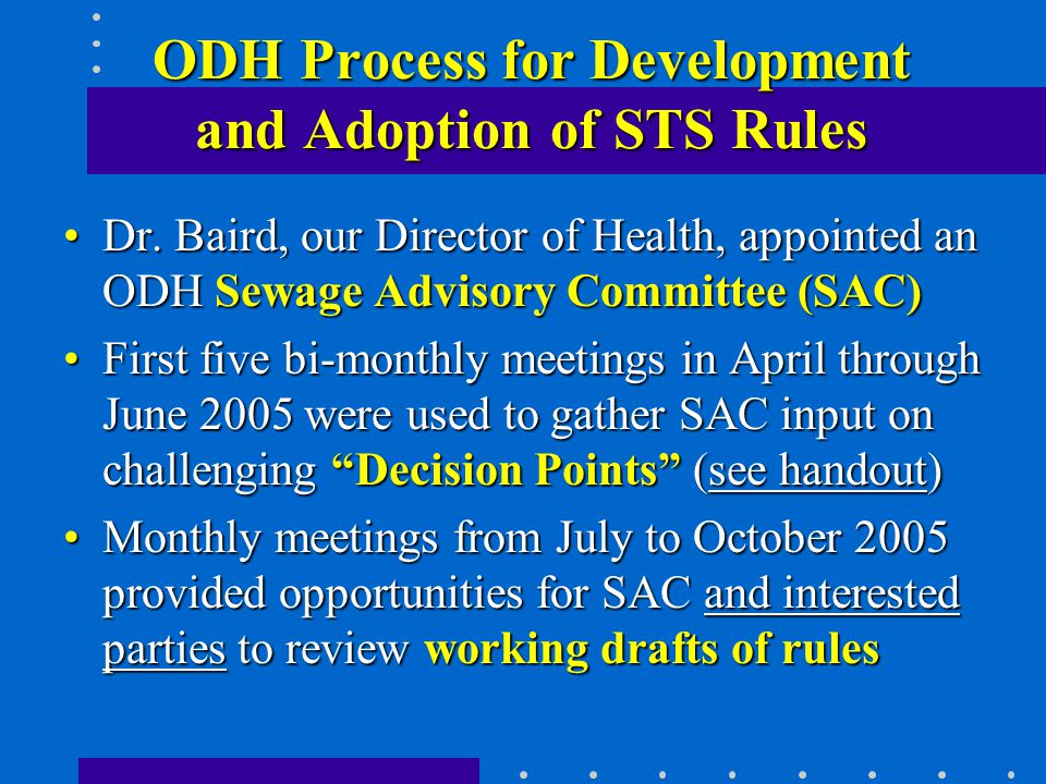 ODH Process for Development and Adoption of STS Rules Dr. Baird, our Director of Health, appointed an ODH Sewage Advisory Committee (SAC)Dr. Baird, ou