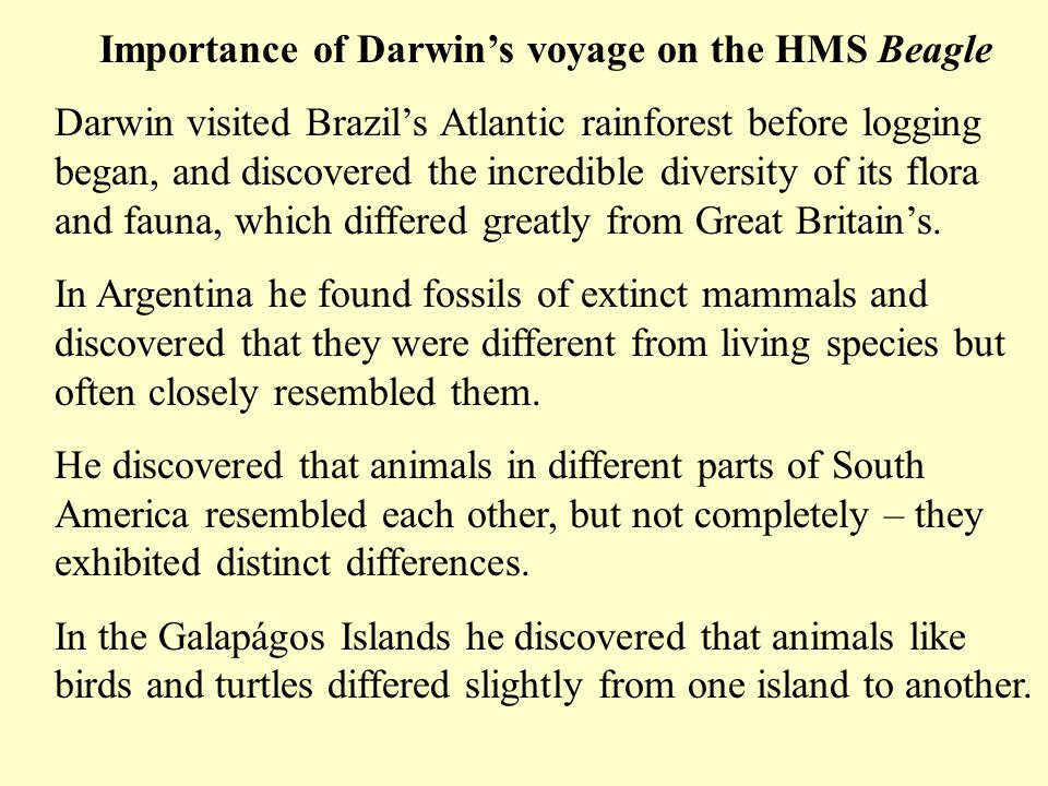 Importance of Darwins voyage on the HMS Beagle Darwin visited Brazils Atlantic rainforest before logging began, and discovered the incredible diversit