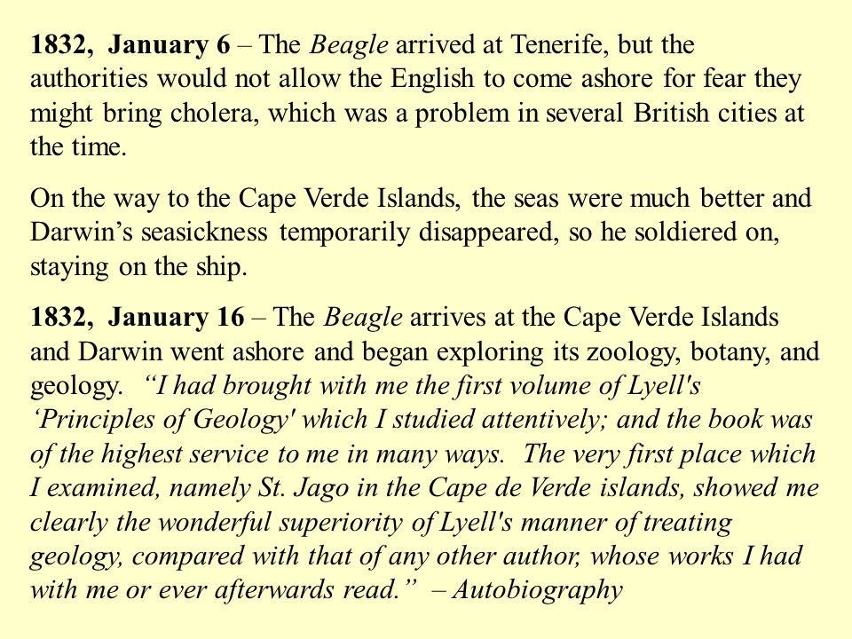 1832, January 6 – The Beagle arrived at Tenerife, but the authorities would not allow the English to come ashore for fear they might bring cholera, which was a problem in several British cities at the time.
