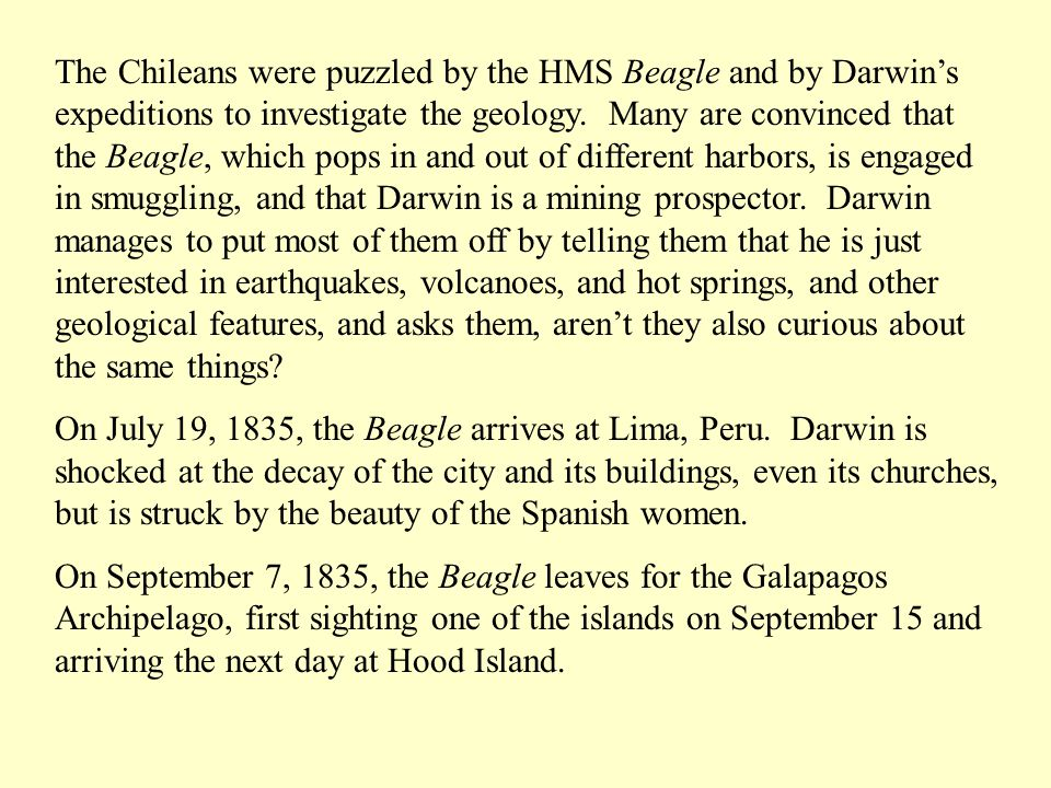 The Chileans were puzzled by the HMS Beagle and by Darwins expeditions to investigate the geology. Many are convinced that the Beagle, which pops in a