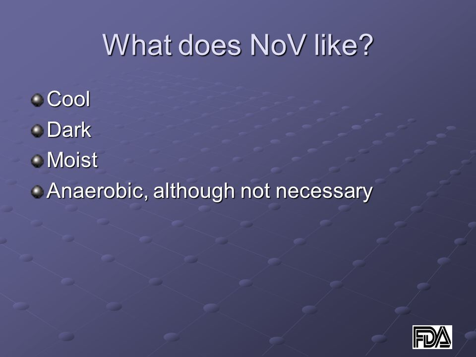 What does NoV like CoolDarkMoist Anaerobic, although not necessary