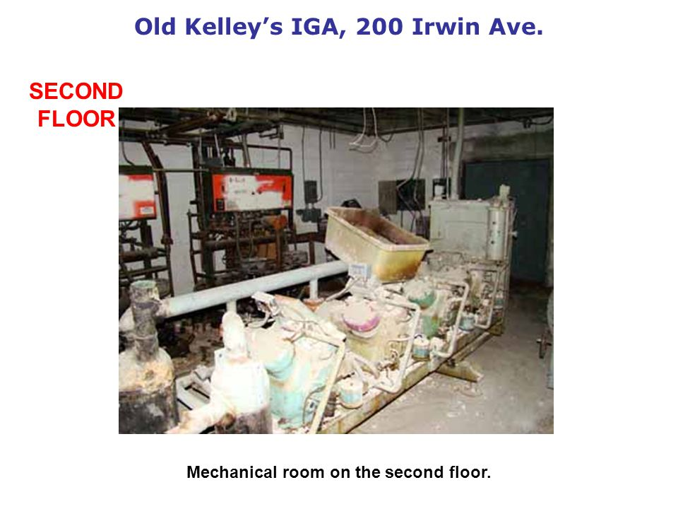 Old Kelleys IGA, 200 Irwin Ave. Mechanical room on the second floor. SECOND FLOOR