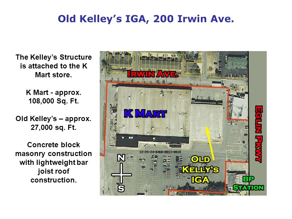 Old Kelleys IGA, 200 Irwin Ave. The Kelleys Structure is attached to the K Mart store.