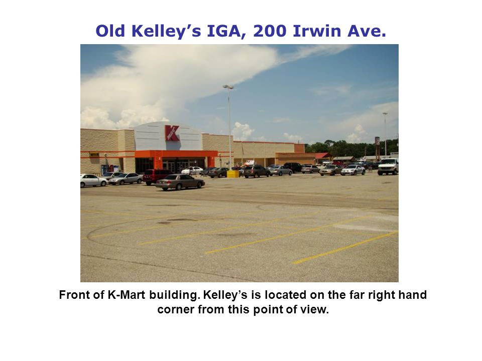 Old Kelleys IGA, 200 Irwin Ave. Front of K-Mart building.