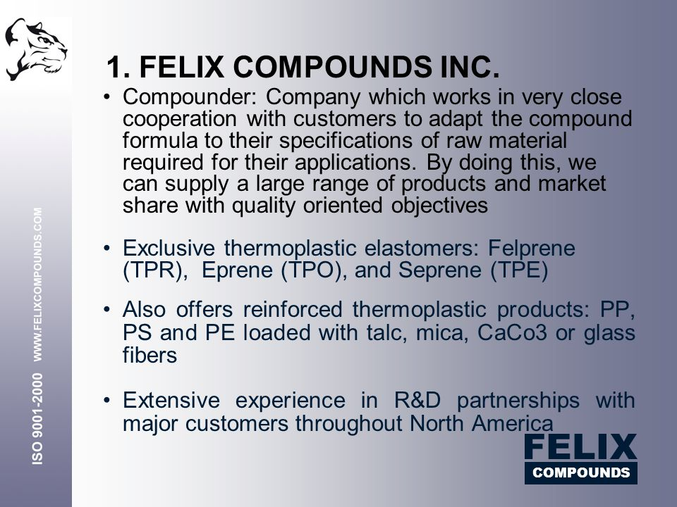 Compounder: Company which works in very close cooperation with customers to adapt the compound formula to their specifications of raw material require