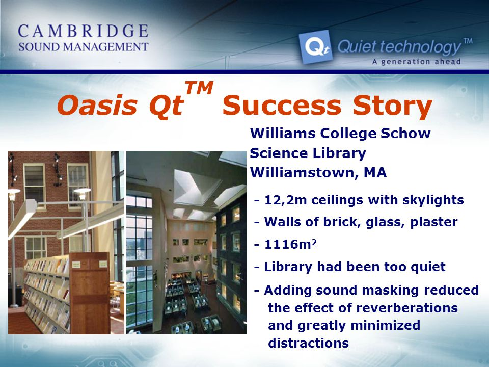 Oasis Qt TM Success Story Williams College Schow Science Library Williamstown, MA - 12,2m ceilings with skylights - Walls of brick, glass, plaster - 1