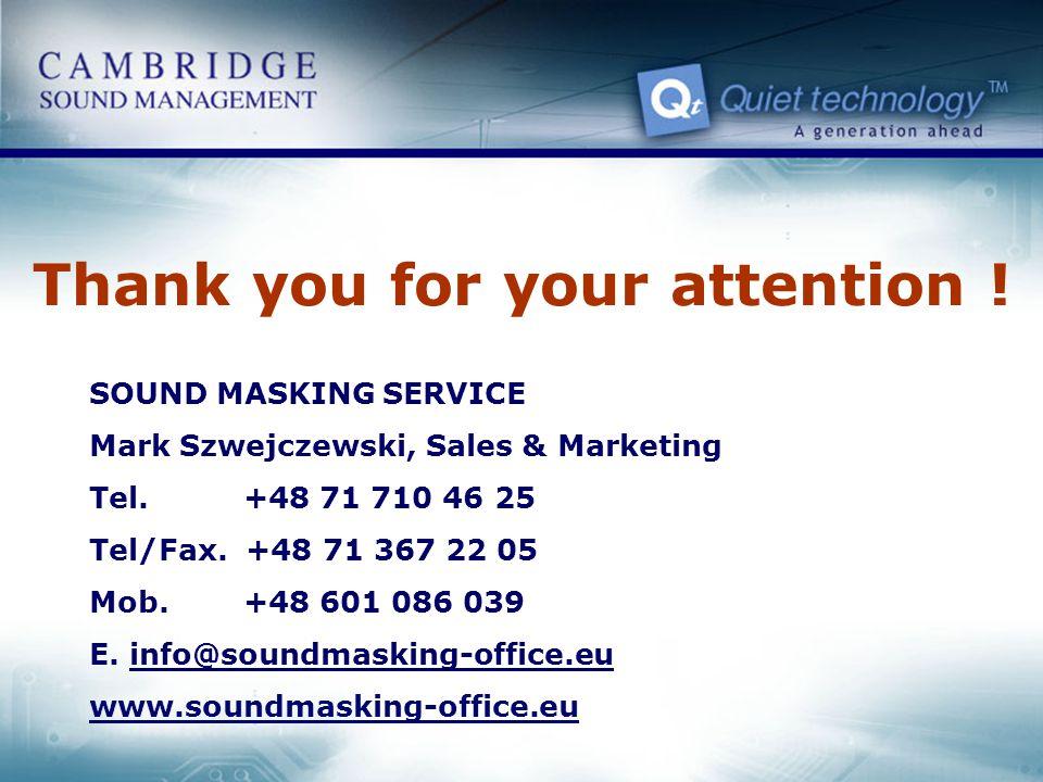 Thank you for your attention ! SOUND MASKING SERVICE Mark Szwejczewski, Sales & Marketing Tel. +48 71 710 46 25 Tel/Fax. +48 71 367 22 05 Mob. +48 601