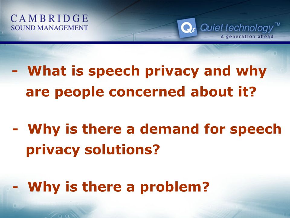 - What is speech privacy and why are people concerned about it? - Why is there a demand for speech privacy solutions? - Why is there a problem?