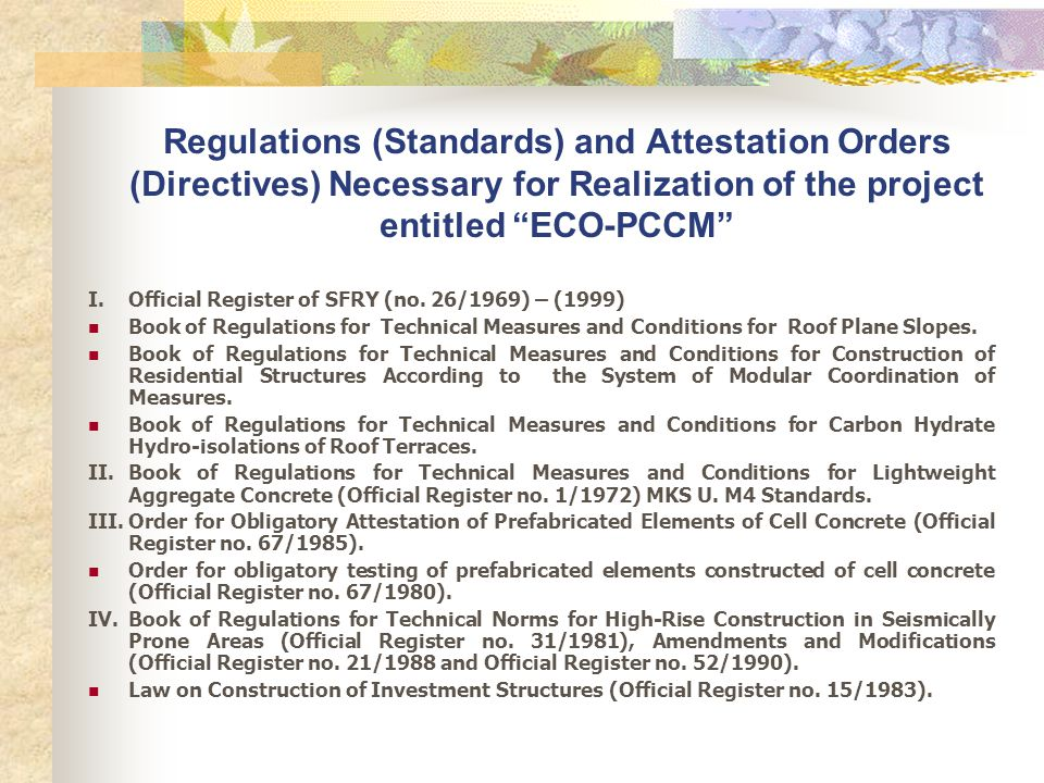 Regulations (Standards) and Attestation Orders (Directives) Necessary for Realization of the project entitled ECO-PCCM V.