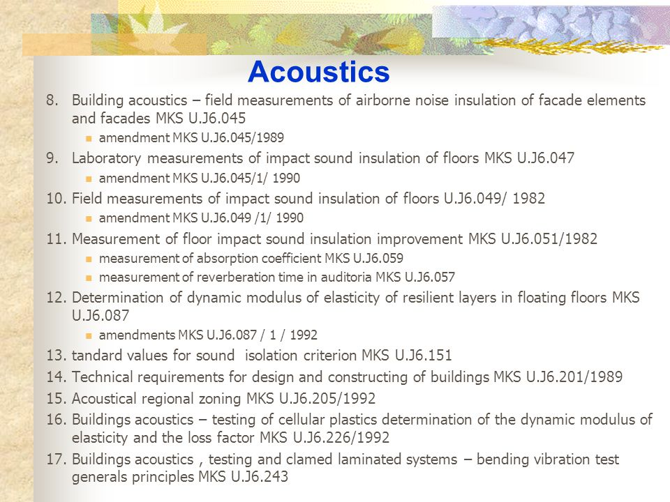 8.Building acoustics – field measurements of airborne noise insulation of facade elements and facades MKS U.J6.045 amendment MKS U.J6.045/1989 9.Labor