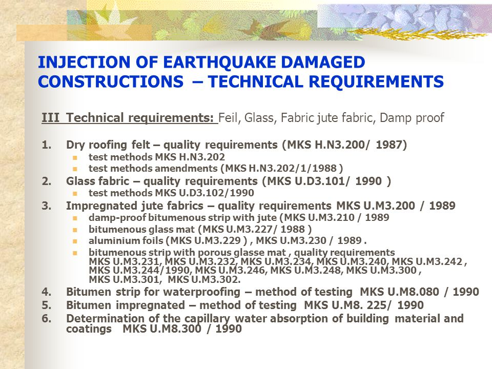 INJECTION OF EARTHQUAKE DAMAGED CONSTRUCTIONS – TECHNICAL REQUIREMENTS IIITechnical requirements: Feil, Glass, Fabric jute fabric, Damp proof 1.Dry ro