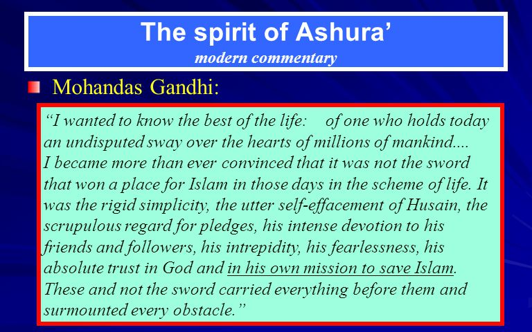 The spirit of Ashura modern commentary Mohandas Gandhi: I wanted to know the best of the life: of one who holds today an undisputed sway over the hearts of millions of mankind....