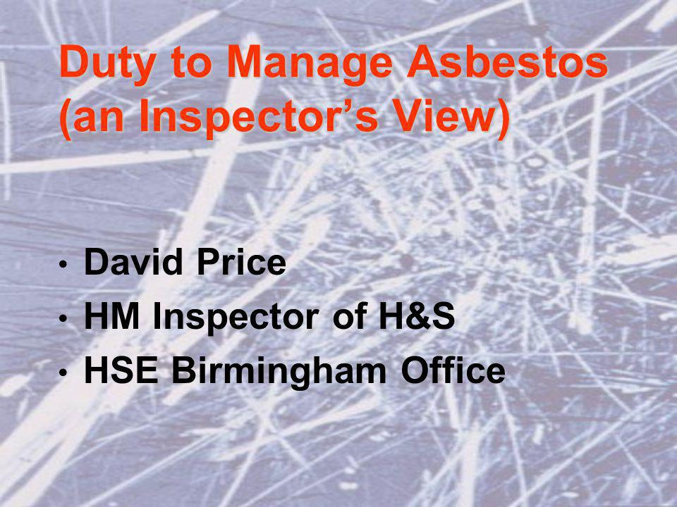 Inspection/survey options Presume asbestos: carry out own inspection; engage others to undertake survey; or Establish identity by sampling; or Conclude its not asbestos (requires strong evidence); or A combination of all of the above.