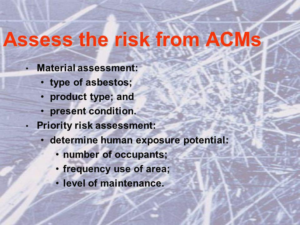 Assess the risk from ACMs Material assessment: type of asbestos; product type; and present condition.