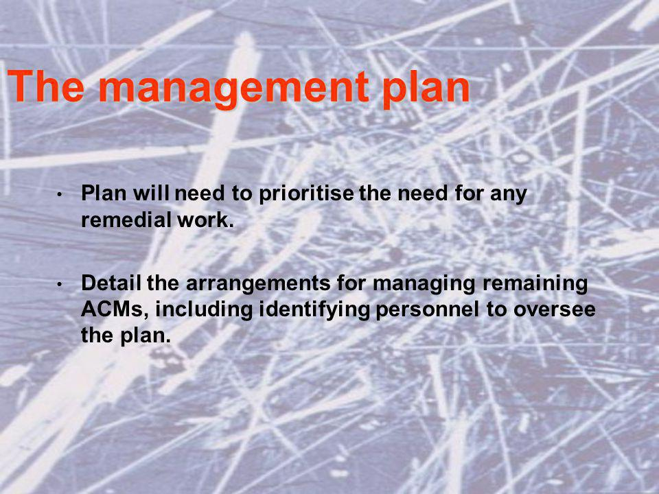 The management plan Plan will need to prioritise the need for any remedial work.