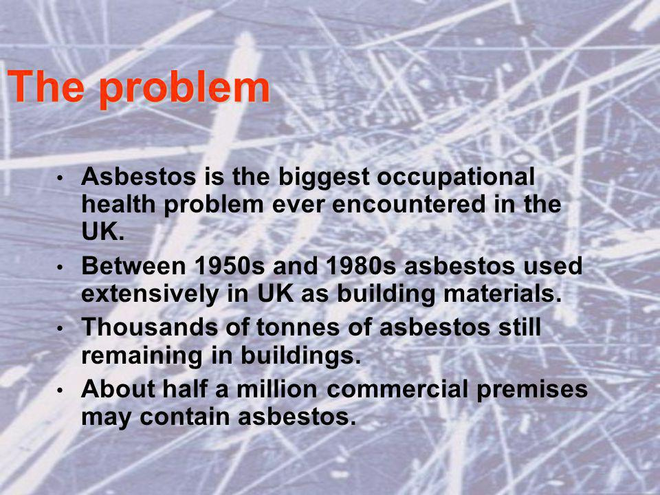 The problem (cont.) 25% of people now dying from asbestos-related diseases once worked in the building trades.
