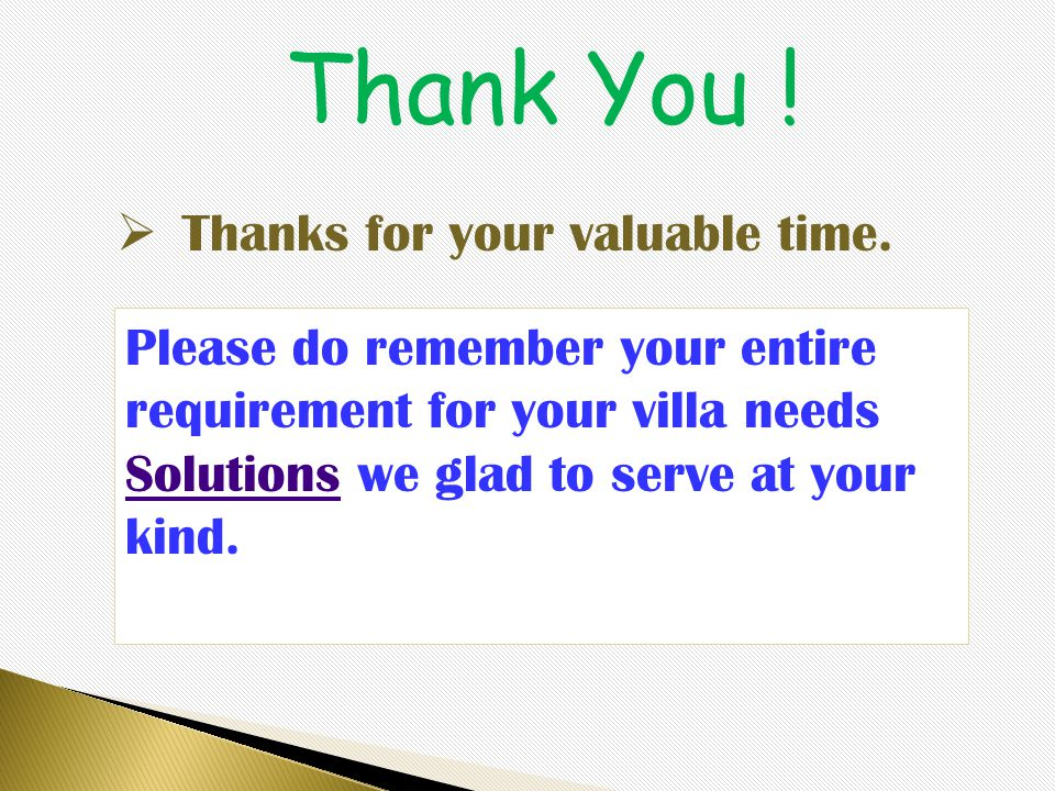 Please do remember your entire requirement for your villa needs Solutions we glad to serve at your kind. Solutions Thank You !