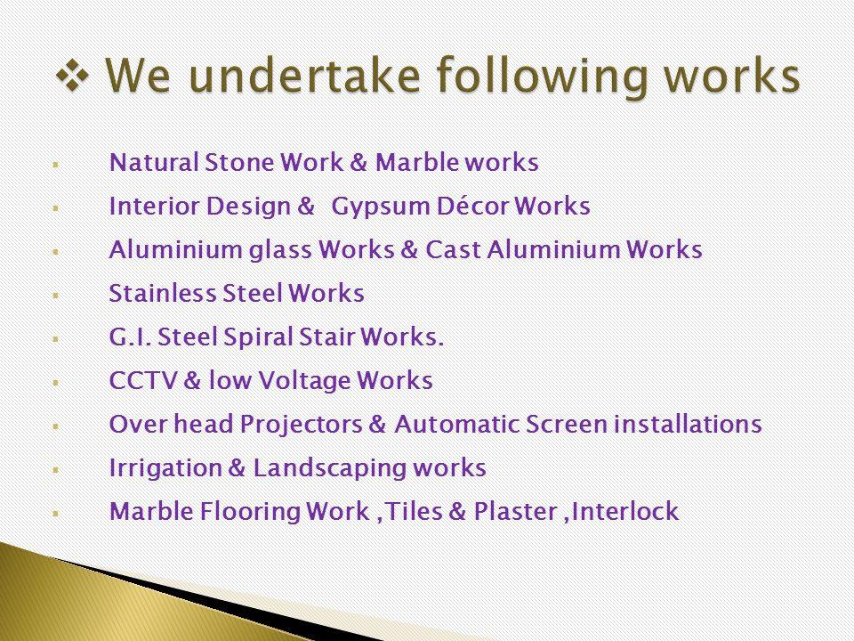 Natural Stone Work & Marble works Interior Design & Gypsum Décor Works Aluminium glass Works & Cast Aluminium Works Stainless Steel Works G.I. Steel S