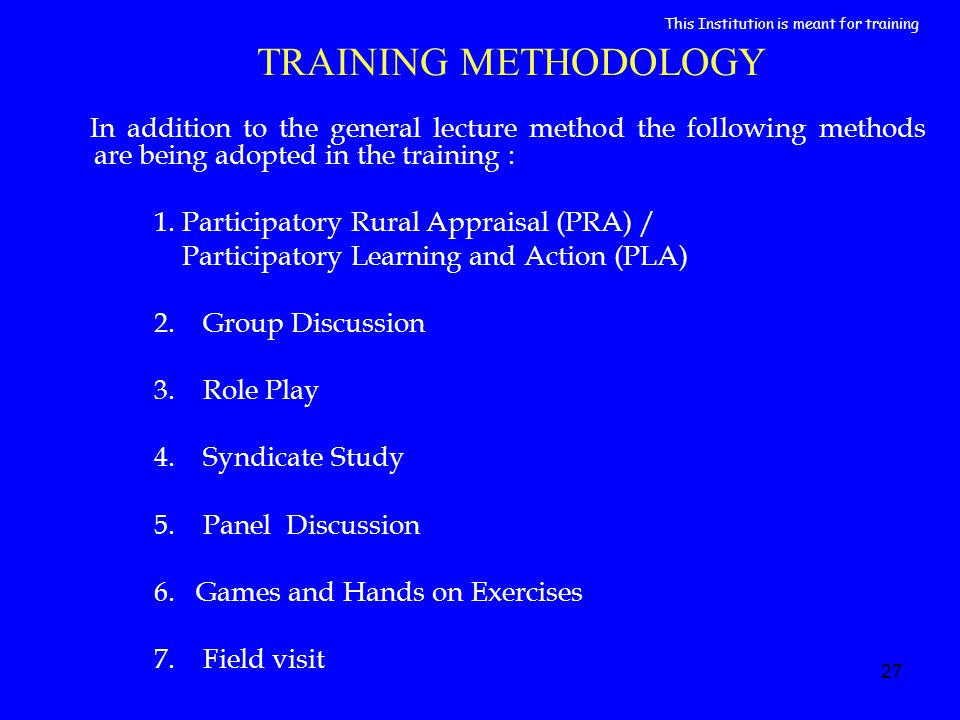 27 TRAINING METHODOLOGY In addition to the general lecture method the following methods are being adopted in the training : 1. Participatory Rural App
