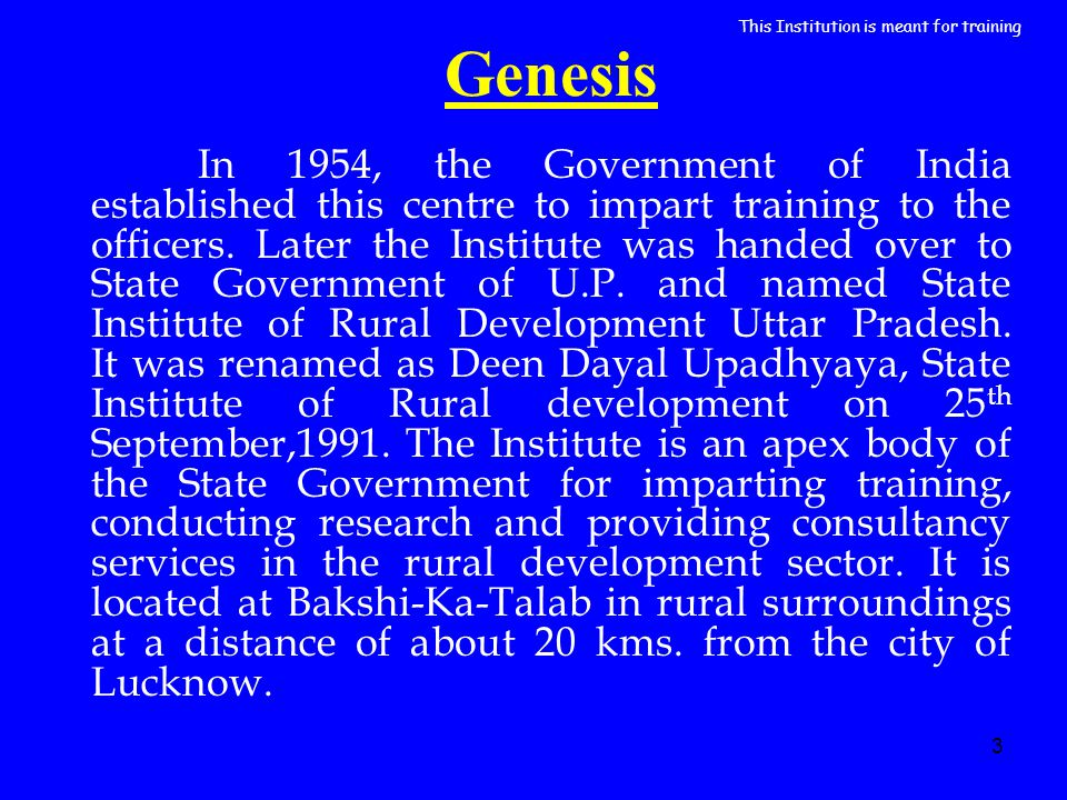 3 Genesis In 1954, the Government of India established this centre to impart training to the officers. Later the Institute was handed over to State Go
