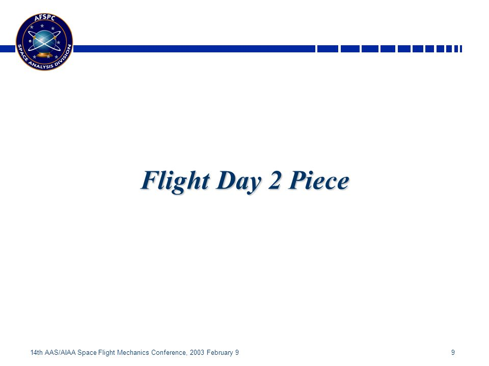 9 14th AAS/AIAA Space Flight Mechanics Conference, 2003 February 9 Flight Day 2 Piece
