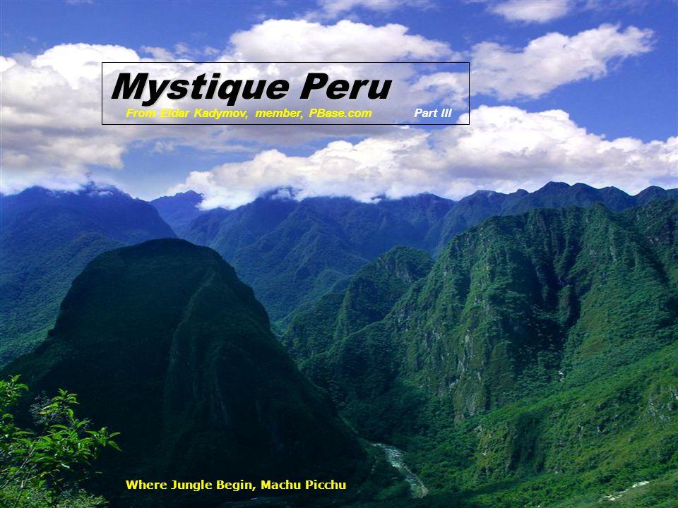 Where Jungle Begin, Machu Picchu Mystique Peru From Eldar Kadymov, member, PBase.comPart III