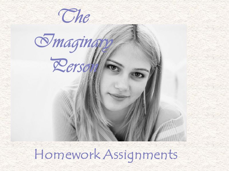 Homework Assignments The Imaginary Person