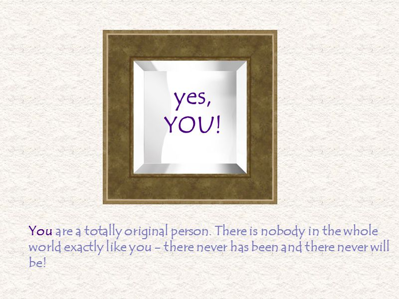 You are a totally original person.
