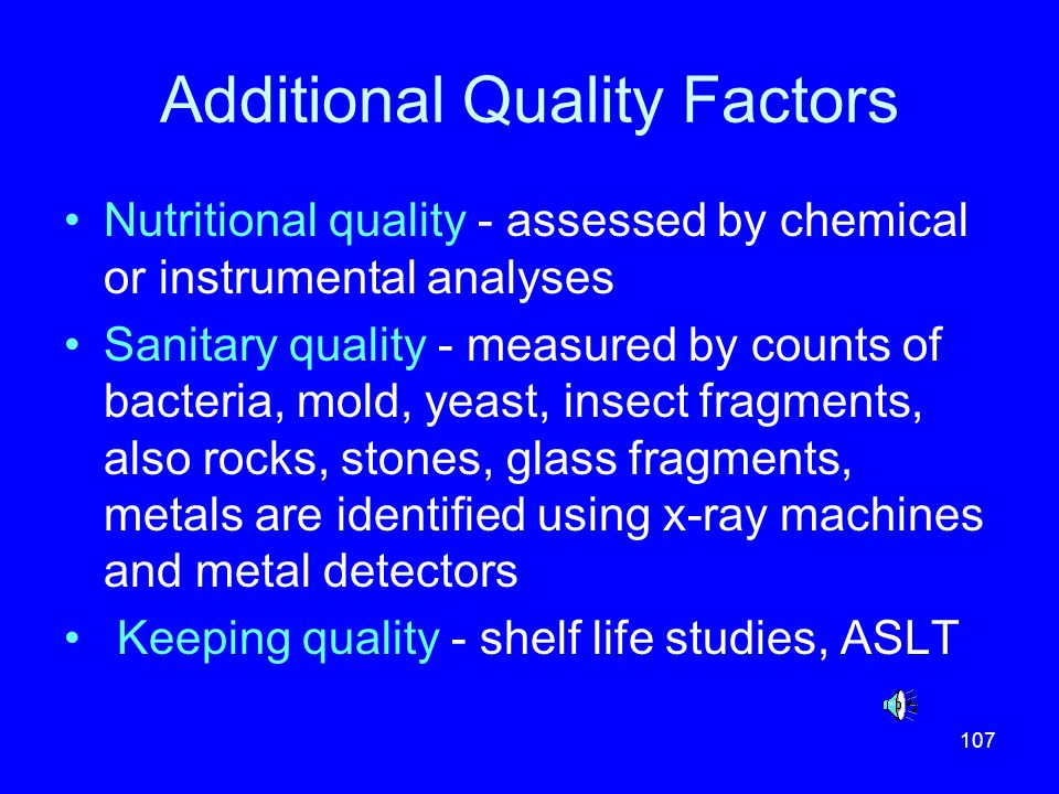 107 Additional Quality Factors Nutritional quality - assessed by chemical or instrumental analyses Sanitary quality - measured by counts of bacteria,