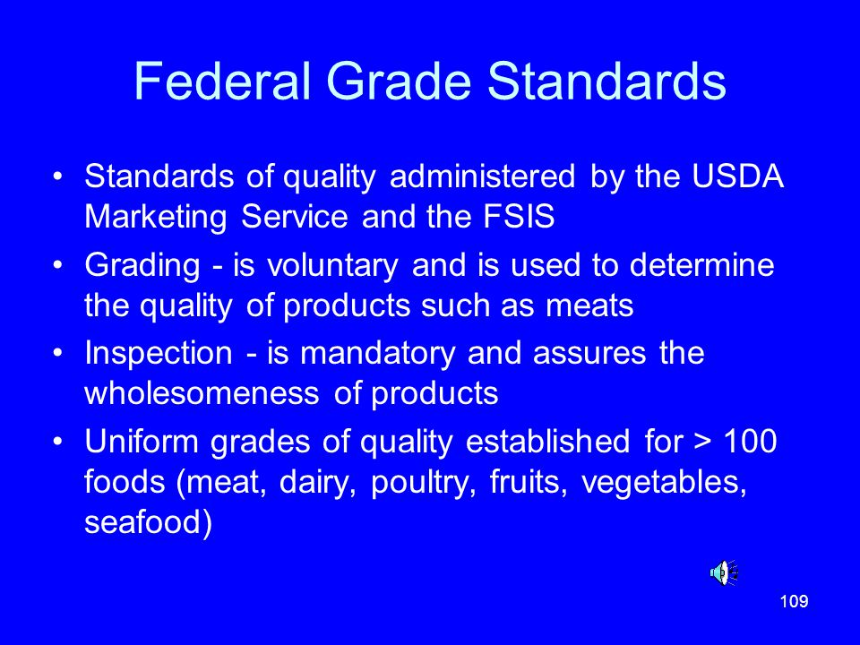 109 Federal Grade Standards Standards of quality administered by the USDA Marketing Service and the FSIS Grading - is voluntary and is used to determi