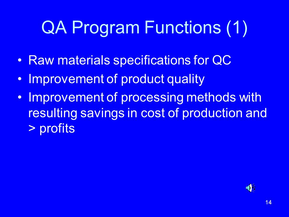 14 QA Program Functions (1) Raw materials specifications for QC Improvement of product quality Improvement of processing methods with resulting saving